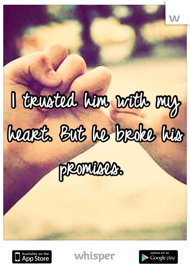 I trusted him with my heart. But he broke his promises.