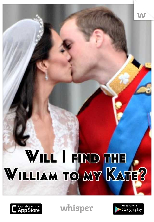 Will I find the William to my Kate?