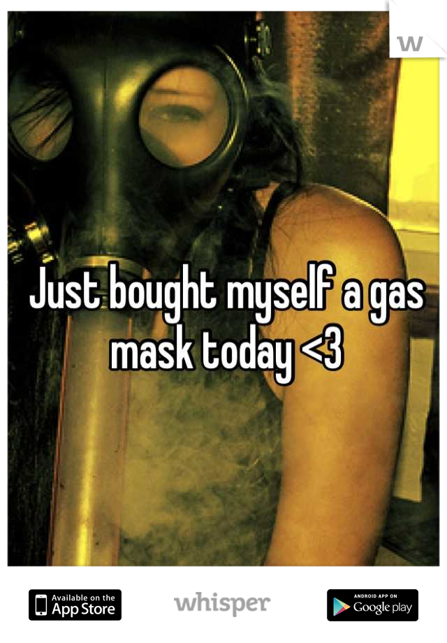Just bought myself a gas mask today <3
