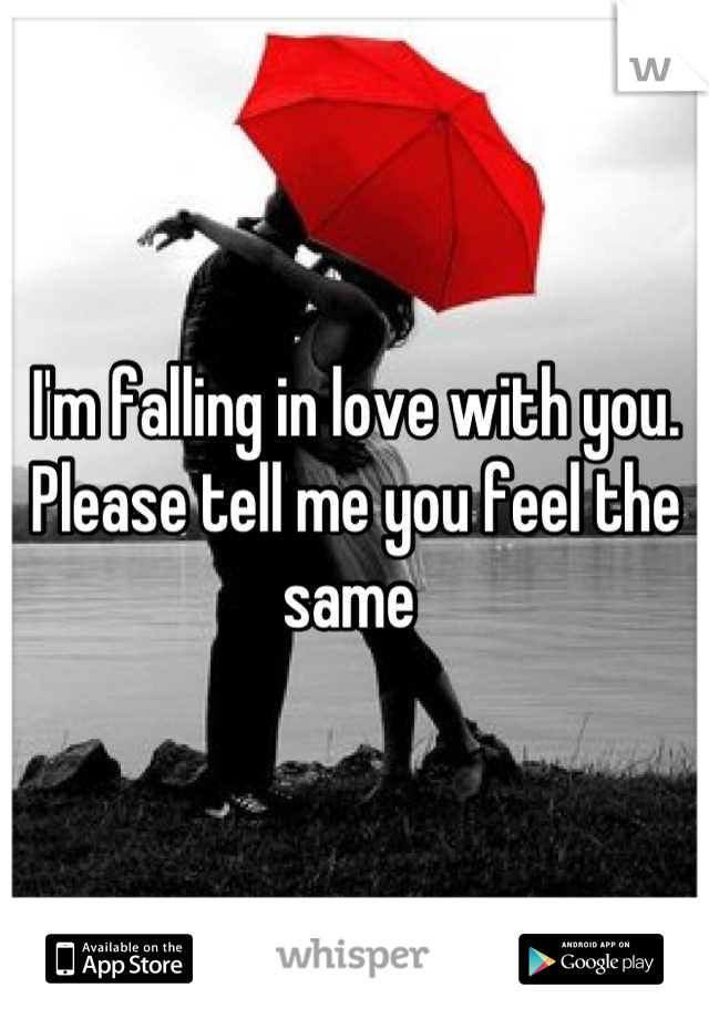 I'm falling in love with you. Please tell me you feel the same