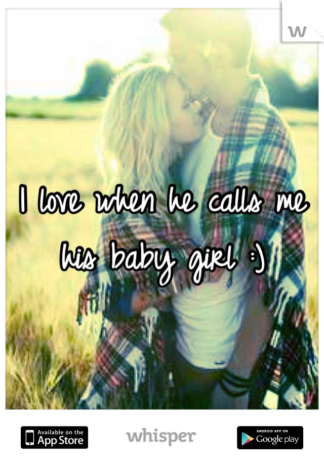I love when he calls me his baby girl :)