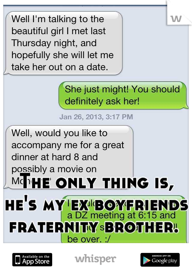 The only thing is, he's my ex boyfriends fraternity brother.