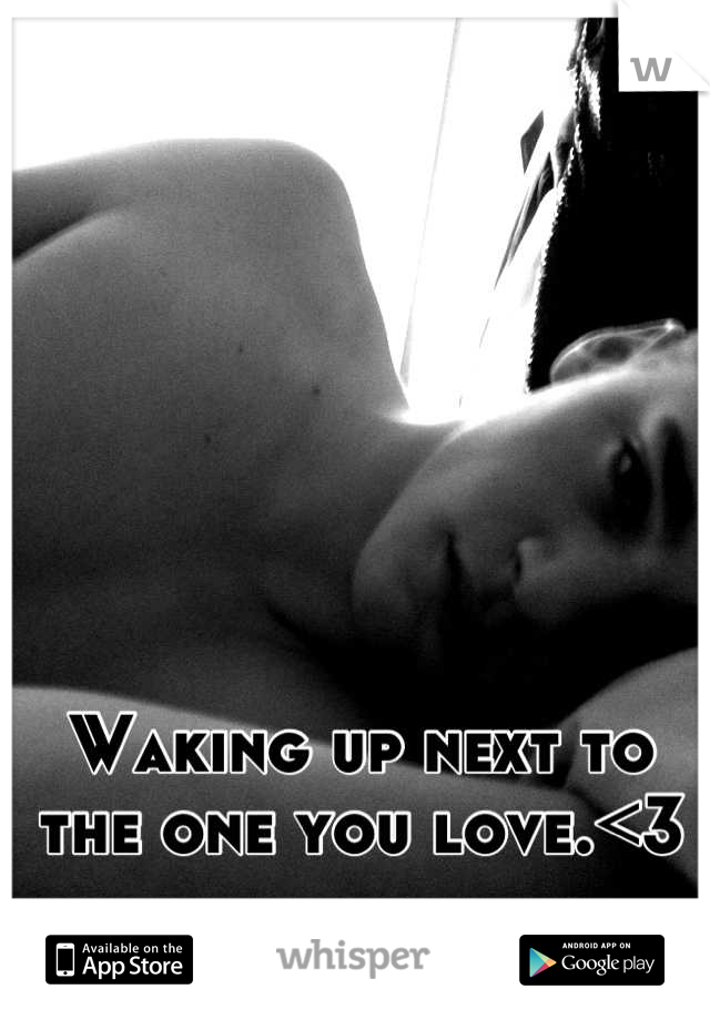Waking up next to the one you love.<3