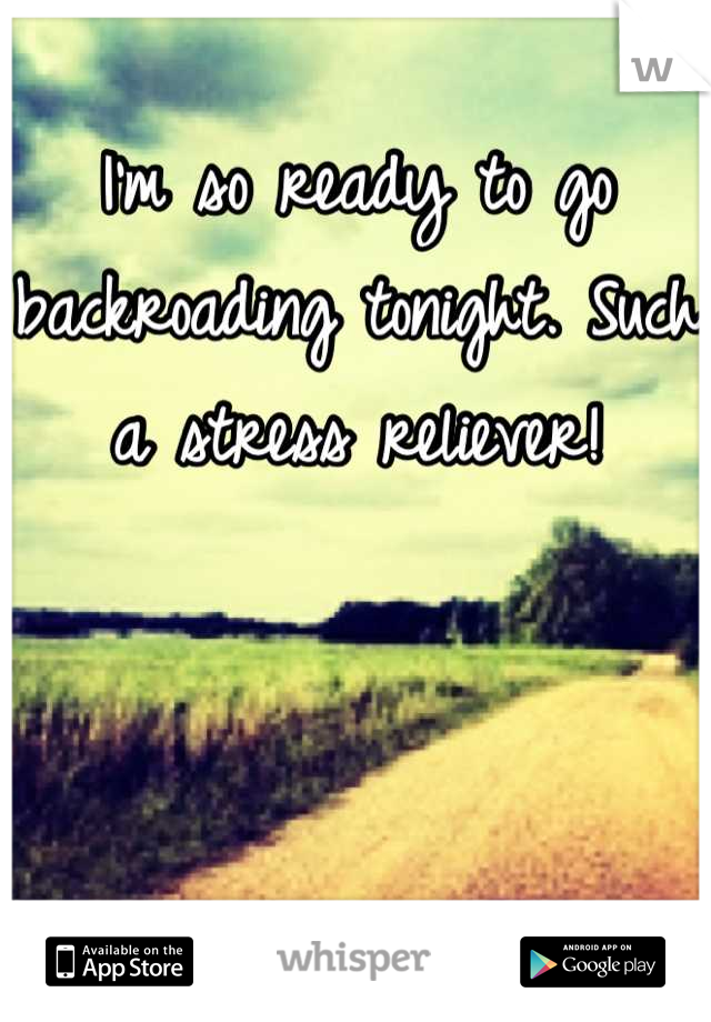 I'm so ready to go backroading tonight. Such a stress reliever!