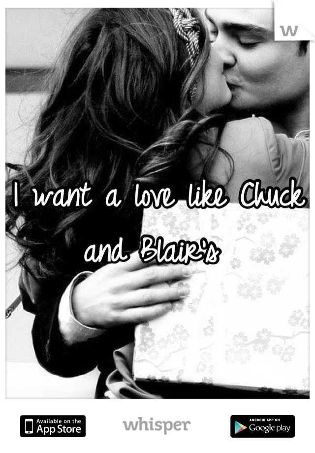 I want a love like Chuck and Blair's