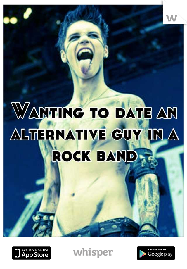 Wanting to date an alternative guy in a rock band