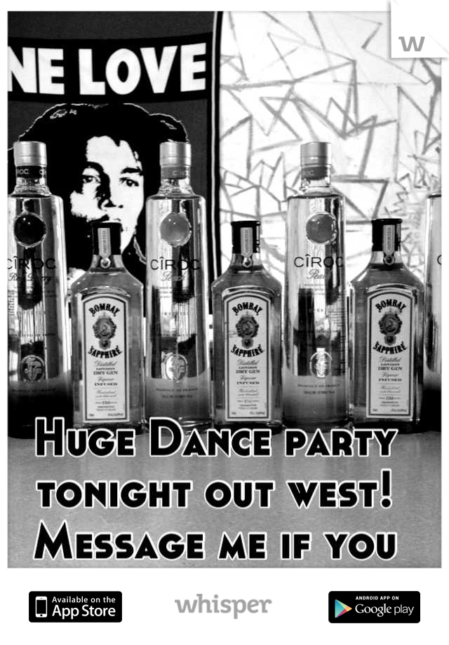 Huge Dance party tonight out west! Message me if you want details.