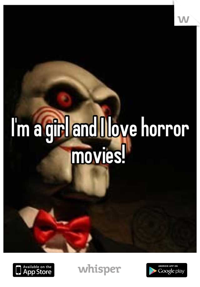 I'm a girl and I love horror movies!