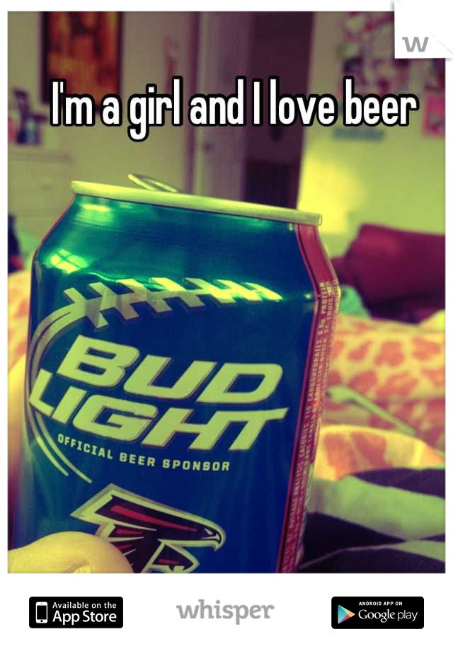 I'm a girl and I love beer