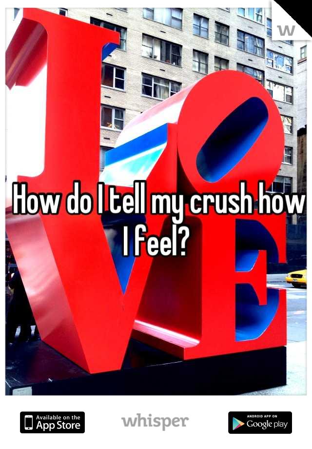 How do I tell my crush how I feel?