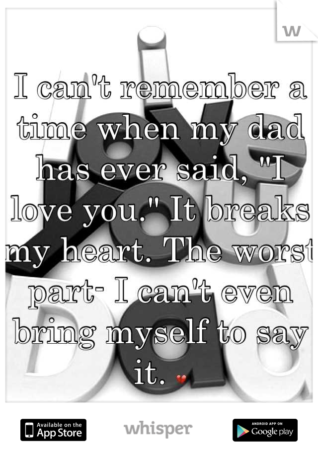 "I can't remember a time when my dad has ever said, ""I love you."" It breaks my heart. The worst part- I can't even bring myself to say it. 💔"