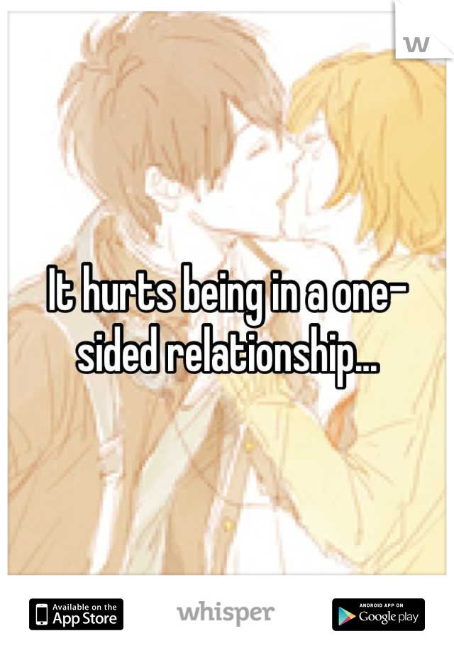 It hurts being in a one-sided relationship...