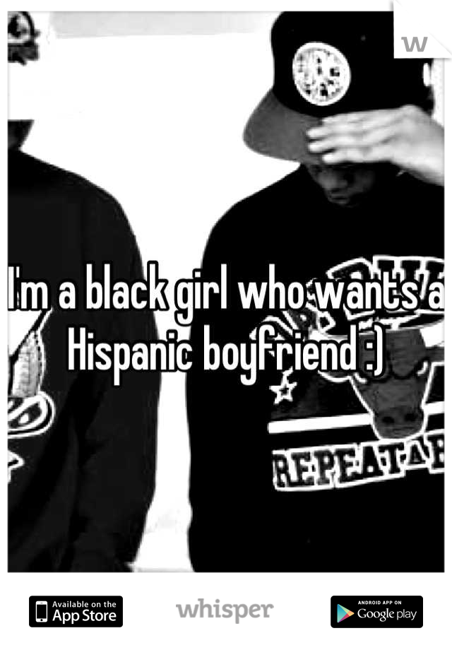 I'm a black girl who wants a Hispanic boyfriend :)