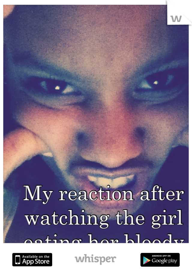 My reaction after watching the girl eating her bloody tampon 👎🙊🙊