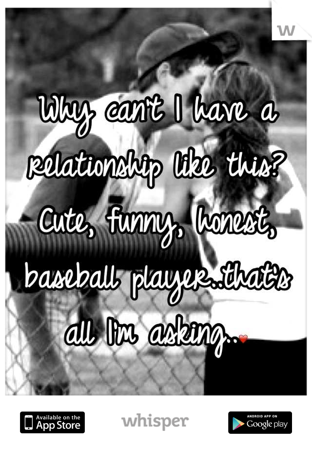 Why can't I have a relationship like this? Cute, funny, honest, baseball player..that's all I'm asking..❤