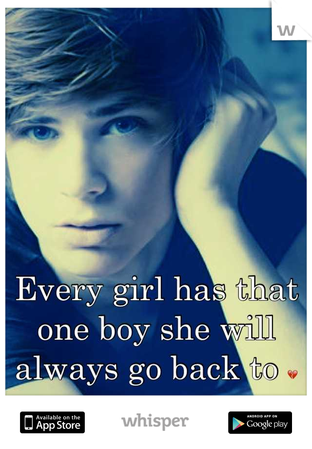 Every girl has that one boy she will always go back to 💔