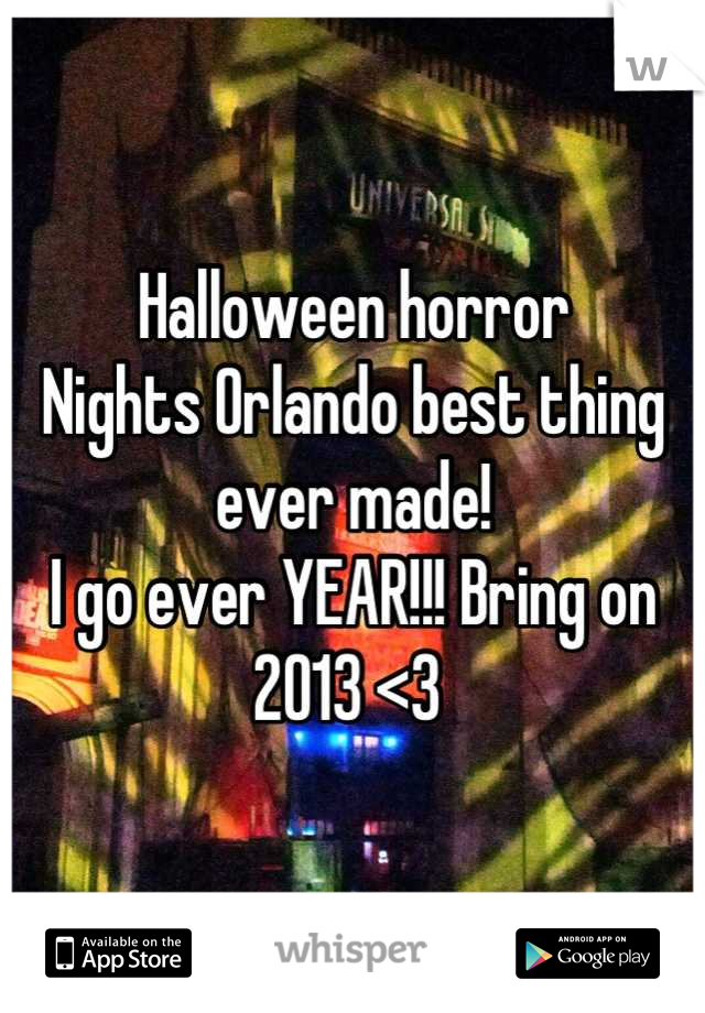 Halloween horror Nights Orlando best thing ever made! I go ever YEAR!!! Bring on  2013 <3