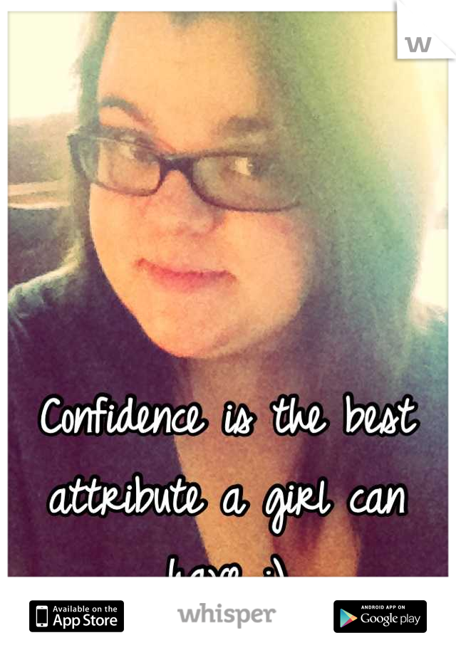 Confidence is the best attribute a girl can have :)