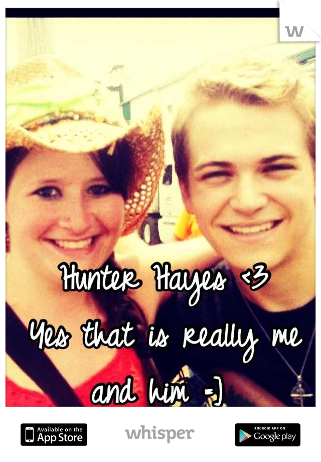 Hunter Hayes <3  Yes that is really me and him =]