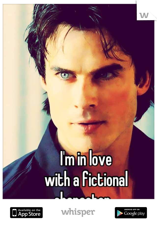 I'm in love with a fictional character...