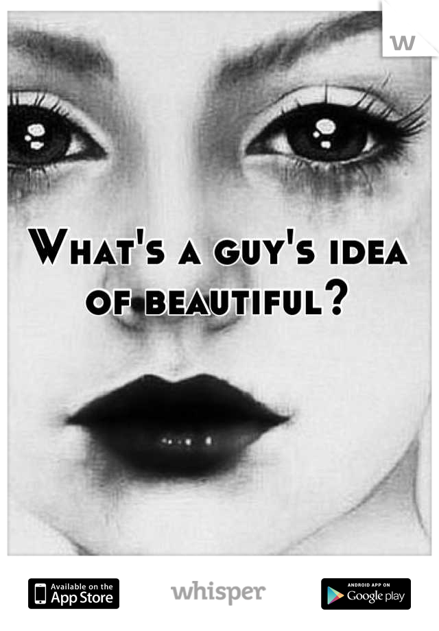 What's a guy's idea of beautiful?