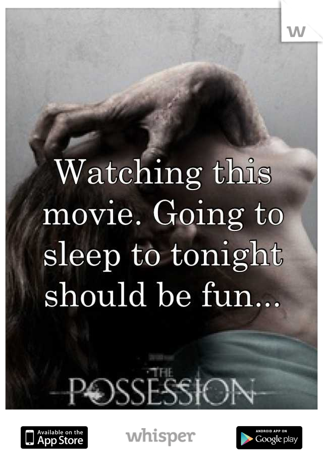 Watching this movie. Going to sleep to tonight should be fun...