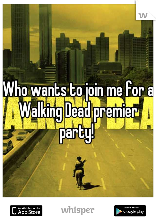 Who wants to join me for a Walking Dead premier party!