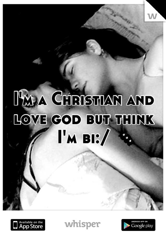 I'm a Christian and love god but think I'm bi:/
