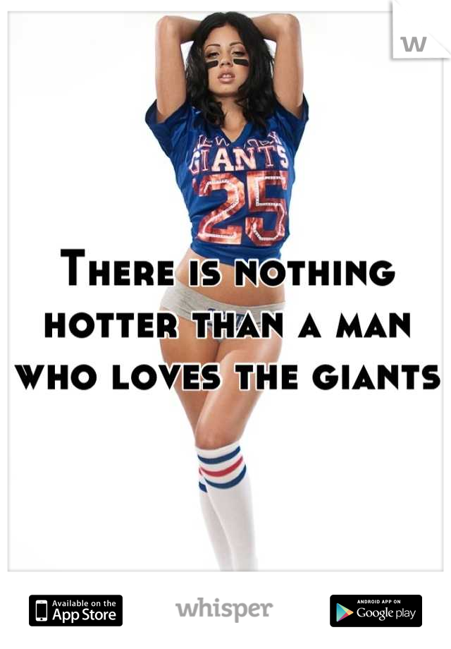 There is nothing hotter than a man who loves the giants