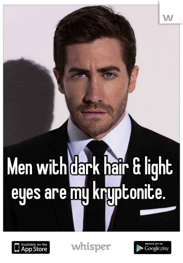 Men with dark hair & light eyes are my kryptonite.