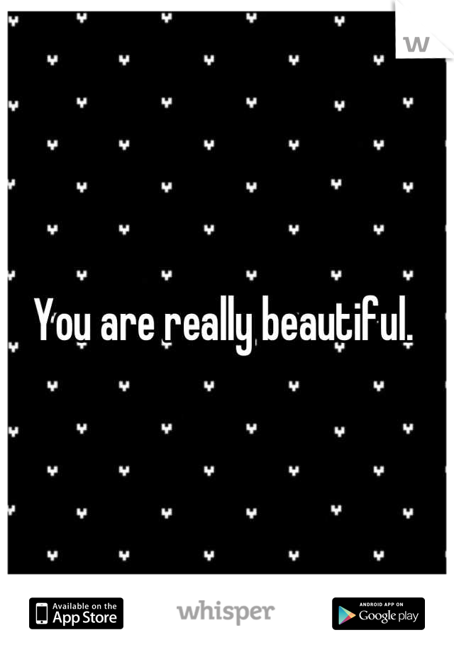 You are really beautiful.
