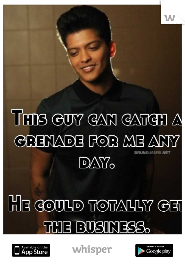 This guy can catch a grenade for me any day.  He could totally get the business. :0