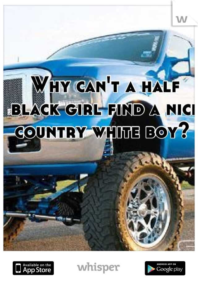 Why can't a half black girl find a nice country white boy?