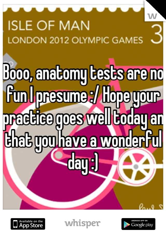 Booo Anatomy Tests Are No Fun I Presume Hope Your Practice Goes