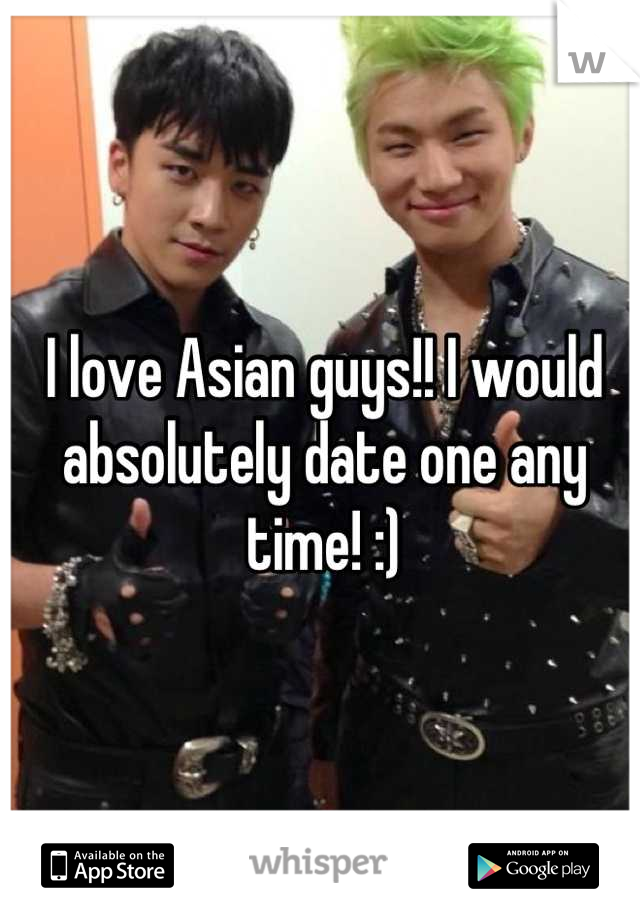 I love Asian guys!! I would absolutely date one any time! :)