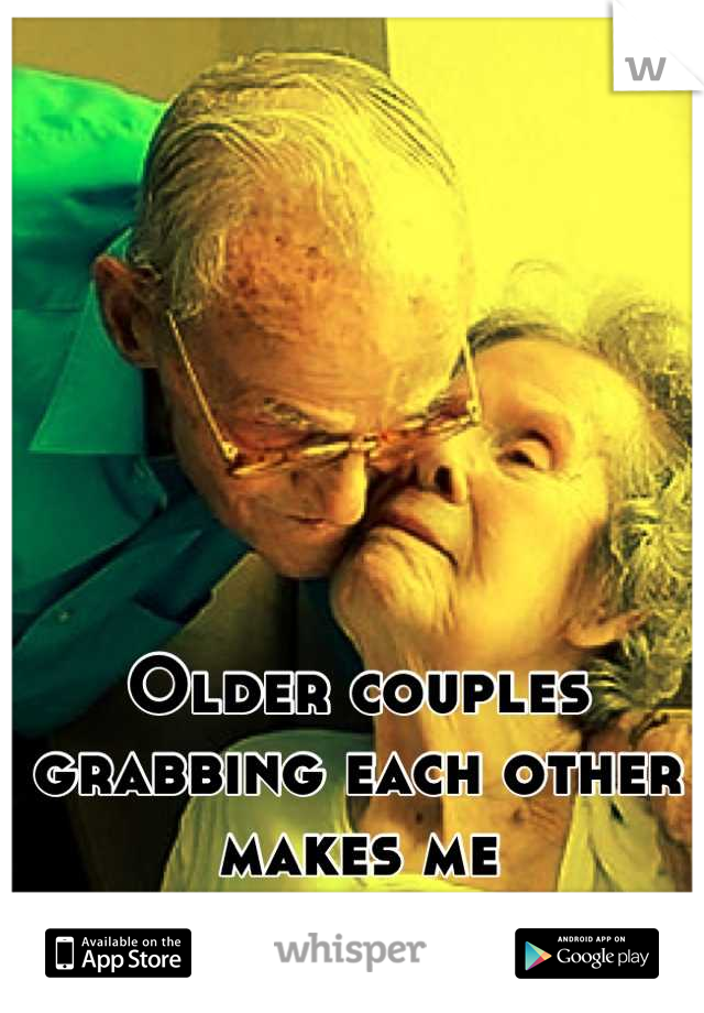 Older couples grabbing each other makes me uncomfortable...