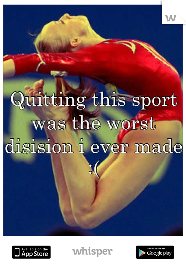 Quitting this sport was the worst disision i ever made :(