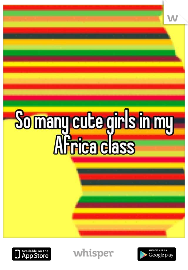 So many cute girls in my Africa class