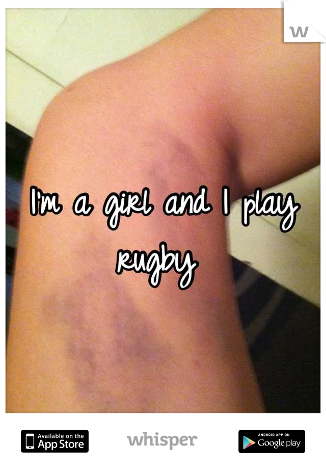 I'm a girl and I play rugby