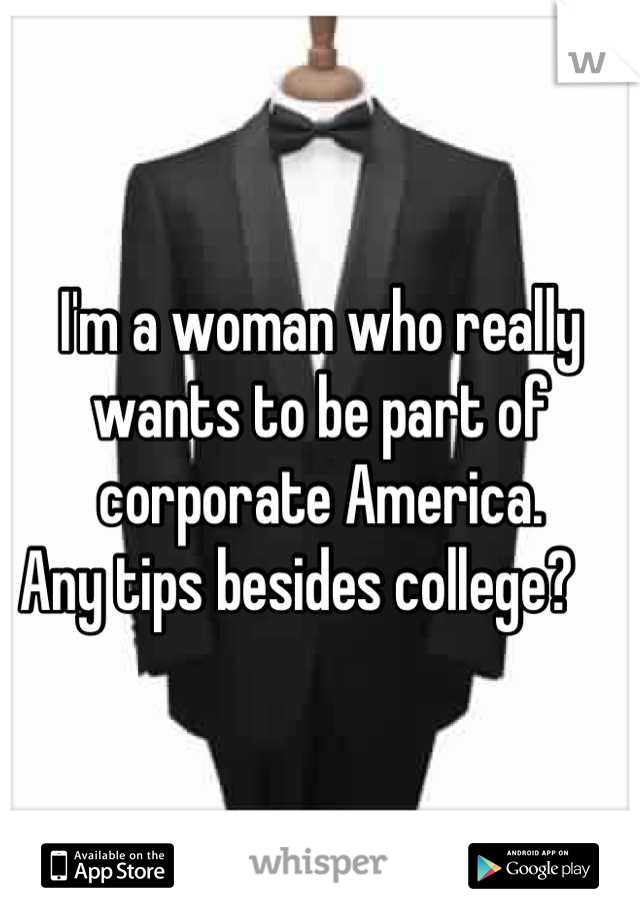I'm a woman who really wants to be part of corporate America.  Any tips besides college?