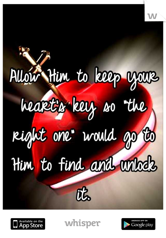 "Allow Him to keep your heart's key so ""the right one"" would go to Him to find and unlock it."
