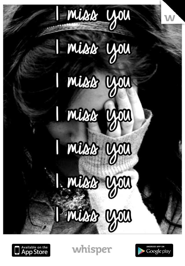 I miss you I miss you I miss you I miss you I miss you I miss you I miss you I miss you I miss you