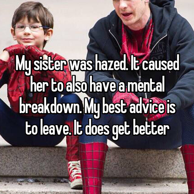 My sister was hazed. It caused her to also have a mental breakdown. My best advice is to leave. It does get better