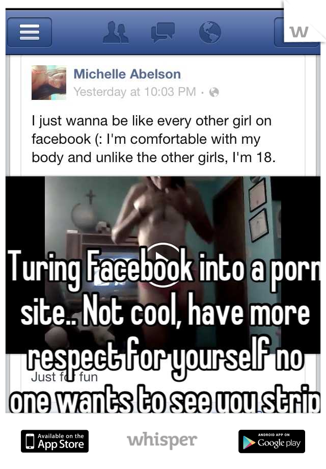 Turing Facebook into a porn site.. Not cool, have more respect for yourself  no one wants ...