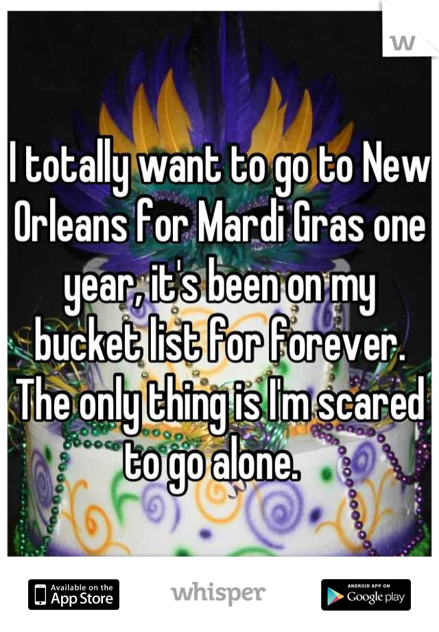 I totally want to go to New Orleans for Mardi Gras one year, it's been on my bucket list for forever. The only thing is I'm scared to go alone.