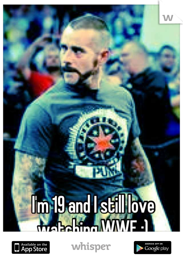 I'm 19 and I still love watching WWE :)