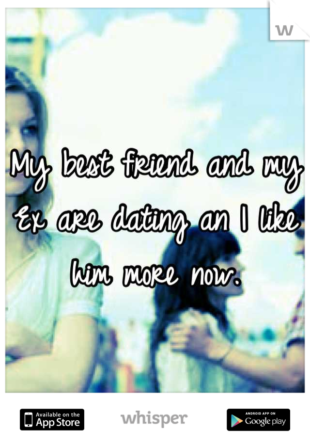 My best friend and my Ex are dating an I like him more now.