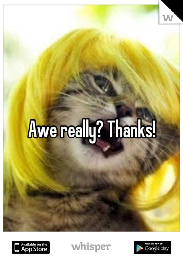 Awe really? Thanks!