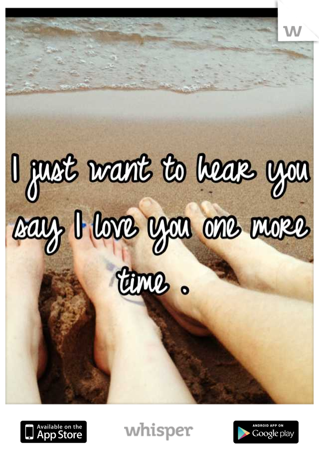 I just want to love you more