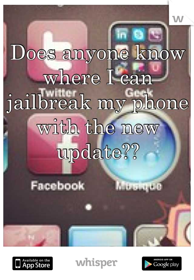 Does anyone know where I can jailbreak my phone with the new update??